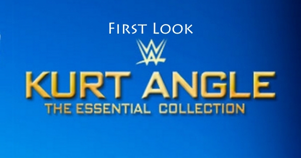 Watch WWE First Look: Kurt Angle Essential Collection