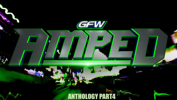 Watch GFW One Night Only: Amped Anthology Part 4